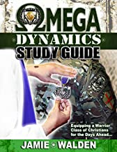 OMEGA DYNAMICS: STUDY GUIDE: EQUIPPING A WARRIOR CLASS OF CHRISTIANS FOR THE DAYS AHEAD