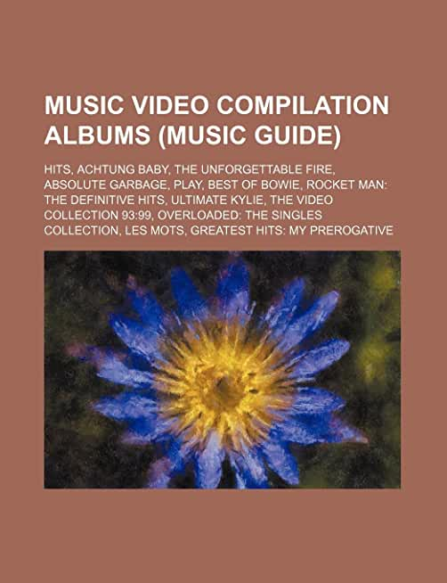 Music Video Compilation Albums (Music Guide): Hits, Achtung Baby, the Unforgettable Fire, Absolute Garbage, Play, Best of Bowie
