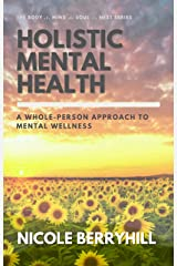 Holistic Mental Health: A Whole-Person Approach to Psychological Wellness (Berryhill Method: Body, Mind, Soul & Nest Book 1) Kindle Edition