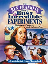The Ben Franklin Book of Easy and Incredible Experiments: A Franklin Institute Science Museum Book: Activities, Projects, and Science Fun