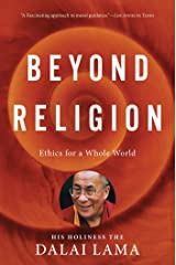 Beyond Religion: Ethics for a Whole World Kindle Edition