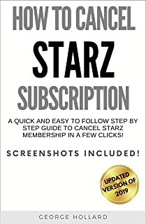 HOW TO CANCEL STARZ SUBSCRIPTION: A Quick And Easy To Follow Step By Step Guide To Cancel STARZ Membership or Free Trial In A Few Clicks. Now With The Screenshots Included! (Updated Version Of 2019)
