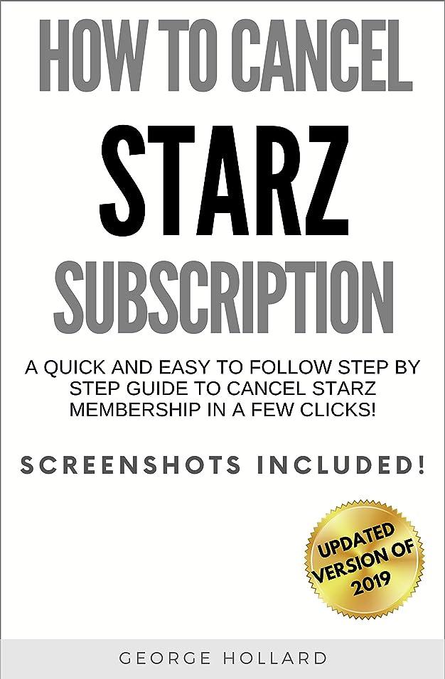 やさしい外部太字How To Cancel STARZ Subscription: A Quick And Easy To Follow Step By Step Guide To Cancel STARZ Membership or Free Trial In A Few Clicks. Now With The ... (Updated Version Of 2019) (English Edition)