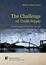 The Challenge of Credit Supply: American Problems and Solutions, 1650-1950 (Vernon Series In Economic History)