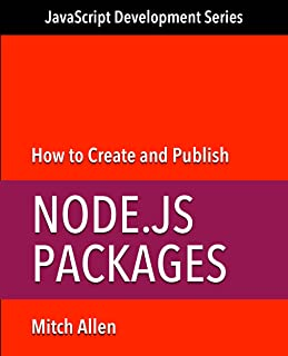How to Create and Publish Node.js Packages (JavaScript Development Series Book 1)