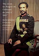 Ma Vie et les Progrès de l'Ethiopie, de 1892 à 1937. Haile Selassie, Empereur d'Ethiopie: Traduit et annoté par Pascal Mawuli Macé (French Edition)