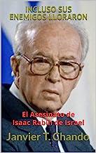 INCLUSO SUS ENEMIGOS LLORARON: El Asesinato de Isaac Rabin de Israel (Spanish Edition)