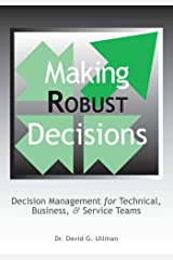 Making Robust Decisions: Decision Management For Technical, Business, & Service Teams Paperback