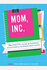 Mom, Inc.: The Essential Guide to Running a Successful Business from Home Kindle Edition