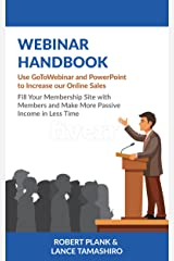 Webinar Handbook: Use GoToWebinar and PowerPoint to Increase Your Online Sales, Fill Your Membership Site with Members and Make More Passive Income in Less Time Kindle Edition