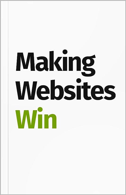 典型的な不確実パレードMaking Websites Win: Apply the Customer-Centric Methodology That Has Doubled the Sales of Many Leading Websites (English Edition)