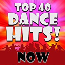 Top 40 Dance Hits! Now