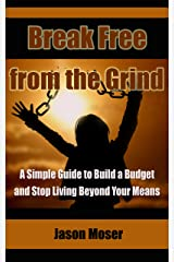 Break Free from the Grind: A Simple Guide to Build a Budget and Stop Living Beyond Your Means Kindle Edition