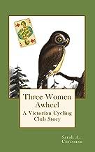 Three Women Awheel: A Victorian Cycling Club Story (The Tales of Chetzemoka Book 6)