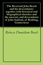 The Reverend John Beach and his descendants: together with historical and biographical sketches and the ancestry and descendants of John Sanford, of Redding, Connecticut
