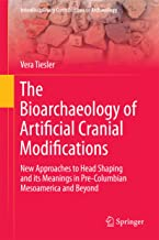 The Bioarchaeology of Artificial Cranial Modifications: New Approaches to Head Shaping and its Meanings in Pre-Columbian Mesoamerica and Beyond (Interdisciplinary ... to Archaeology Book 7) (English Edition)