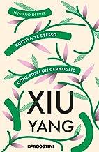 Xiu yang. Coltiva te stesso come fossi un germoglio