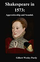 Shakespeare in 1573: Apprenticeship and Scandal. (Shakespeare Authorship In-Progress Book 2) (English Edition)