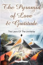 The Pyramid Of Love And Gratitude &: The Laws Of The Universe