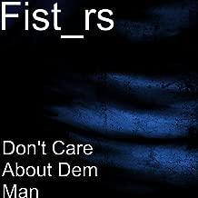 Don't Care About Dem Man [Explicit]