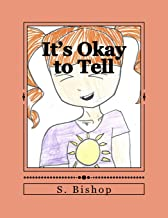 It's Okay to Tell: A story to help kids understand it is okay to talk about sexual abuse.