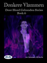 Donkere Vlammen: Door Bloed Gebonden Serie Boek 6
