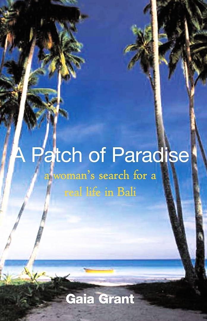 松明論争的憧れA Patch of Paradise: A woman's search for a real life in Bali. (prologue & epilogue sample) (English Edition)