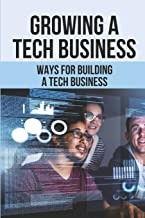 Growing A Tech Business: Ways For Building A Tech Business: Launching Your Own Software