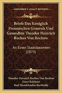 Briefe Des Koniglich Preussischen Generals Und Gesandten Theodor Heinrich Rochus Von Rochow: An Einen Staatsbeamten (1873)