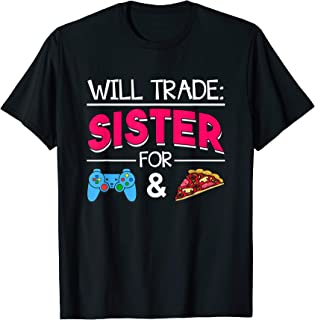 Gamer Gift T Shirt Will Trade Sister For Pizza Food Lover