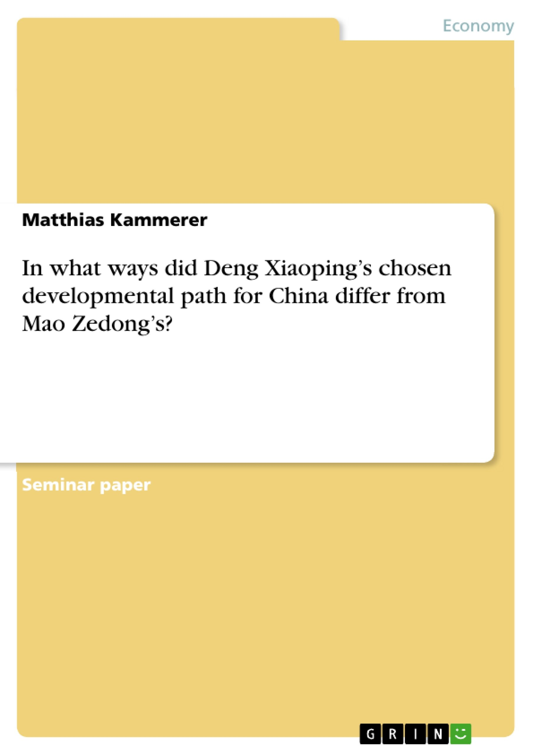 In what ways did Deng Xiaoping's chosen developmental path for China differ from Mao Zedong's?