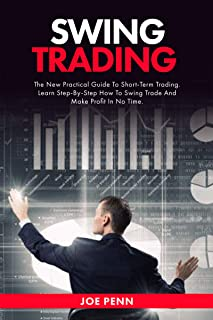 Swing Trading : The New Practical Guide To Short-Term Trading. Learn Step-By-Step How to Swing Trade and Make Profit in No...