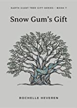 Snow Gum's Gift (Earth Giant Tree Gift Series Book 7)