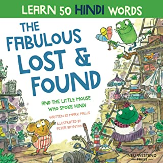 The Fabulous Lost & Found and the little mouse who spoke Hindi: Laugh as you learn 50 Hindi words with this fun heartwarmi...