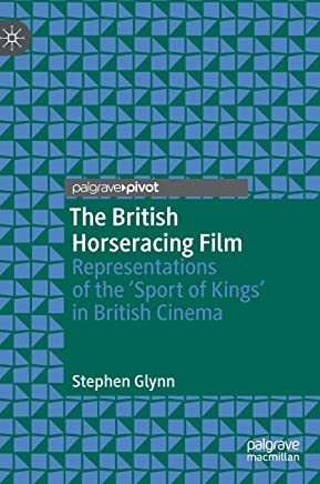 The British Horseracing Film: Representations of the 'Sport of Kings' in British Cinema
