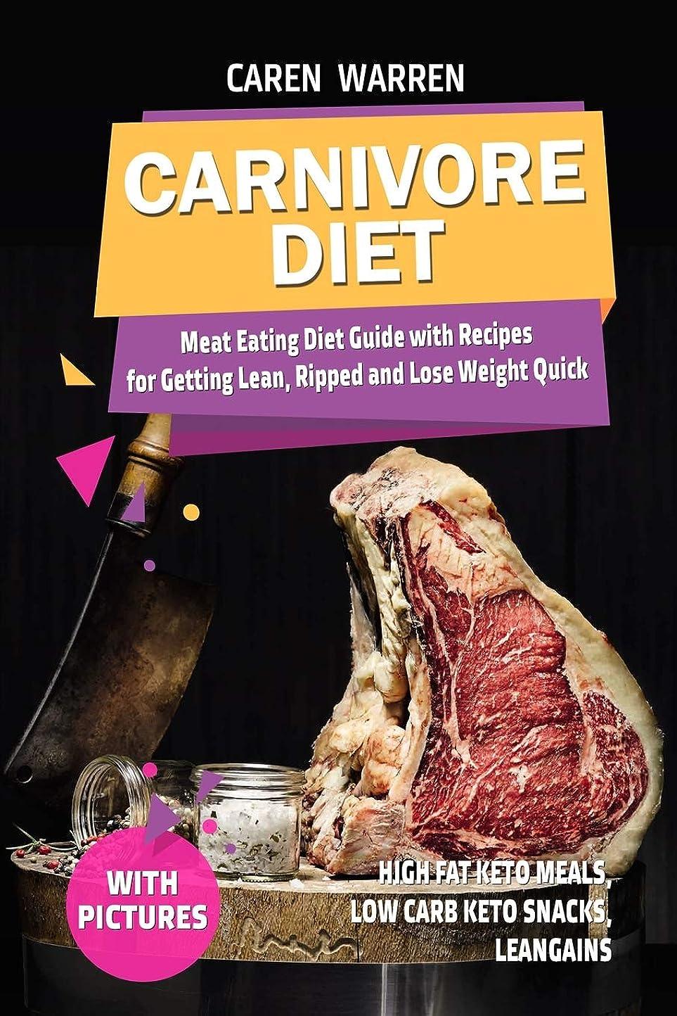 援助非効率的な破壊的Carnivore Diet: Meat Eating Diet Guide with Recipes for Getting Lean, Ripped and Lose Fat Quick.(high fat keto meals, low carb keto snacks, leangains)