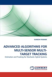 ADVANCED ALGORITHMS FOR MULTI-SENSOR MULTI-TARGET TRACKING: Estimation and Tracking for Stochastic Hybrid Systems