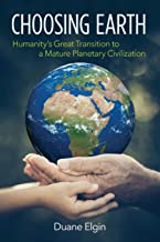 Choosing Earth: Humanity's Great Transition to a Mature Planetary Civilization
