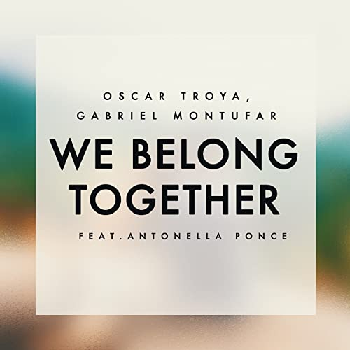 b9901c72b We Belong Together (feat. Antonella Ponce) by Oscar Troya & Gabriel ...