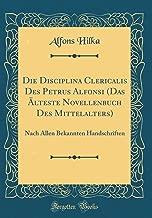 Die Disciplina Clericalis Des Petrus Alfonsi (Das Älteste Novellenbuch Des Mittelalters): Nach Allen Bekannten Handschriften (Classic Reprint) (Latin Edition)
