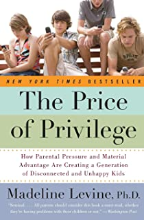 The Price of Privilege: How Parental Pressure and Material Advantage Are Creating a Generation of Disconnected and Unhappy...