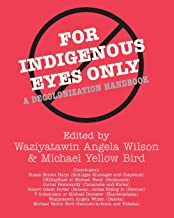 For Indigenous Eyes Only: A Decolonization Handbook (Native America Sereie)