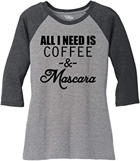 Ladies All I Need is Coffee & Mascara Funny T Shirt 3/4 Raglan