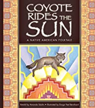 Coyote Rides the Sun: A Native American Folktale (Folktales from Around the World)