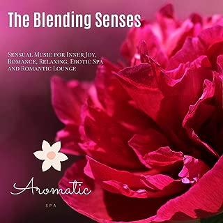 The Blending Senses (Sensual Music For Inner Joy, Romance, Relaxing, Erotic Spa And Romantic Lounge)
