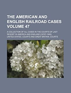 The American and English Railroad Cases; A Collection of All Cases in the Courts of Last Resort in America and England [18...