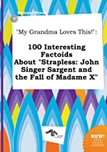 My Grandma Loves This!: 100 Interesting Factoids about Strapless: John Singer Sargent and the Fall of Madame X