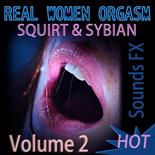 Real Women Orgasm Squirt & Sybian, Vol. 2 (Sounds FX ...