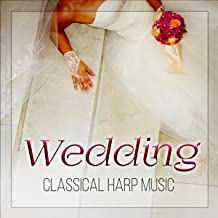 Wedding Classical Harp Music – Background Harp Musci for Beautiful Wedding Ceremony, Mood Music for a Perfect Day, Romantic Songs, Wedding Party & Wedding Dinner