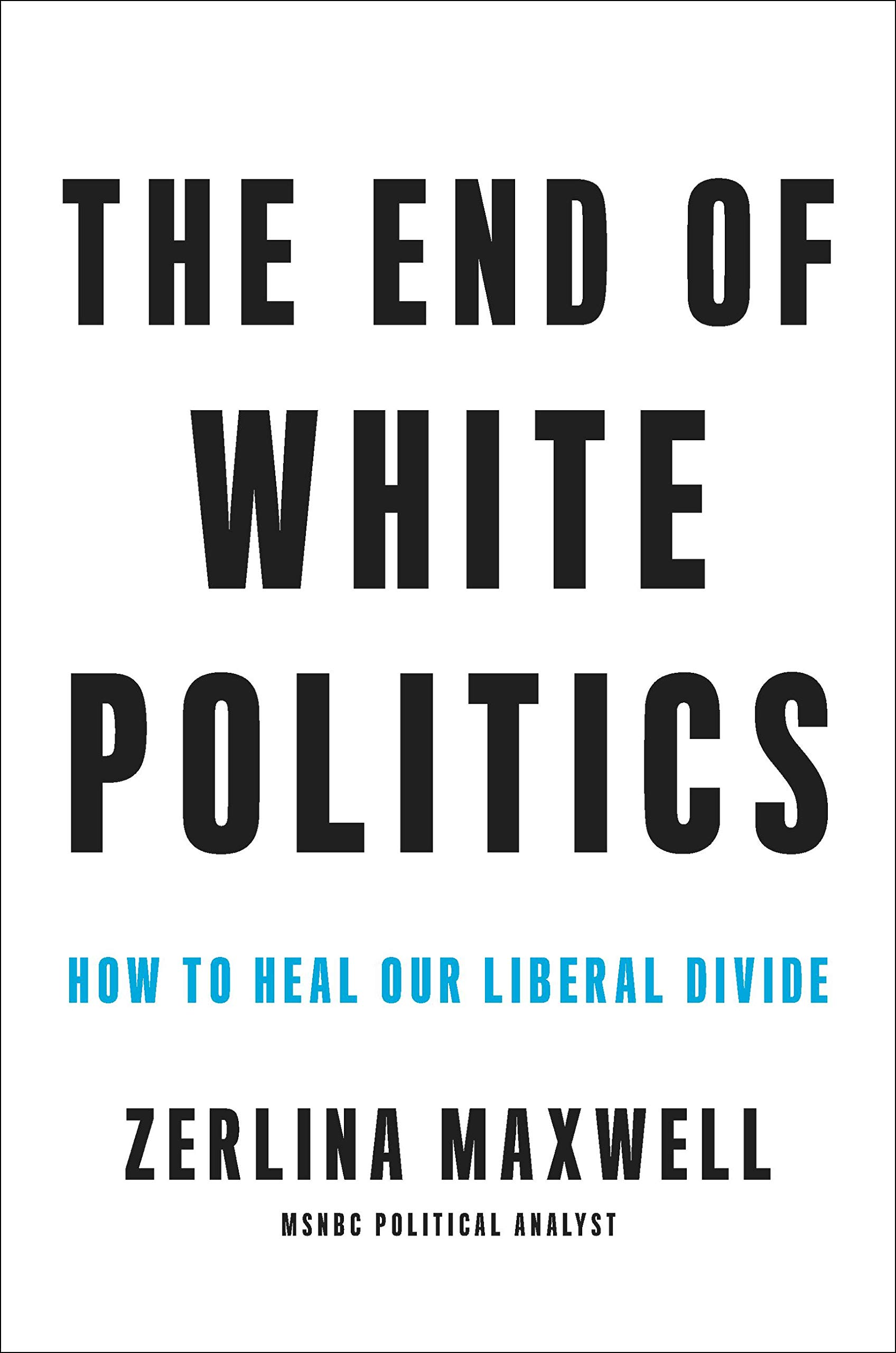 Image OfThe End Of White Politics: How To Heal Our Liberal Divide (English Edition)